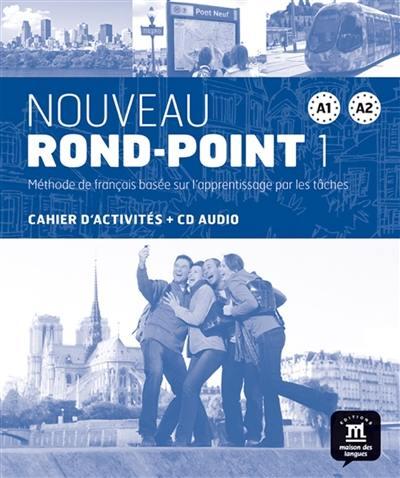 Nouveau Rond-Point 1, A1, A2 : méthode de français basée sur l'apprentissage par les tâches : cahier d'activités + CD audio