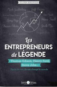 Les entrepreneurs de légende, Thomas Edison, Henry Ford, Steve Jobs...