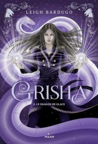 Grisha. Volume 2, Le dragon de glace