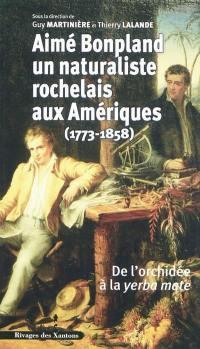 Aimé Bonpland, un naturaliste rochelais aux Amériques (1773-1858)
