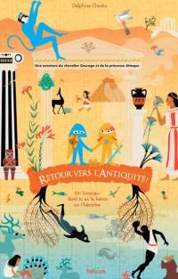 Retour vers l'Antiquité ! : une aventure du chevalier Courage et de la princesse Attaque : un livre-jeu dont tu es le héros ou l'héroïne