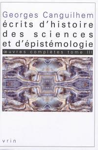 Oeuvres complètes. Volume 3, Ecrits d'histoire des sciences et d'épistémologie