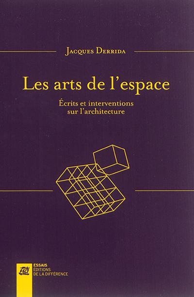 Les arts de l'espace : écrits et interventions sur l'architecture