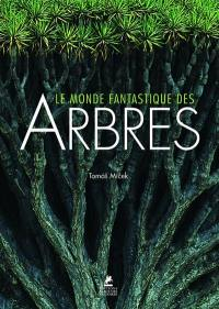 Le monde fantastique des arbres = Trees of the world = Bäume der welt