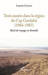 Récit de voyage en Somalie. Volume 1, Trois années dans la région du cap Gardafui (1984-1987)