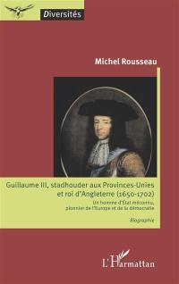 Guillaume III, stadhouder aux Provinces-Unies et roi d'Angleterre (1650-1702)