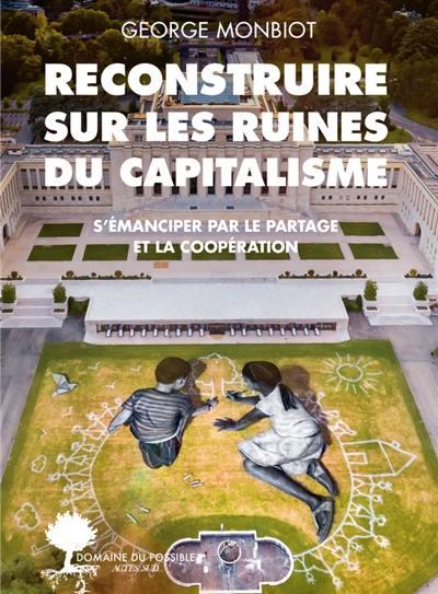 Reconstruire sur les ruines du capitalisme : s'émanciper par le partage et la coopération