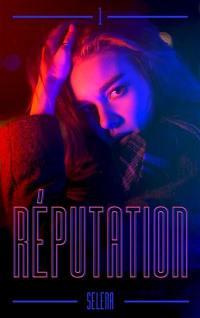 Réputation. Volume 1,