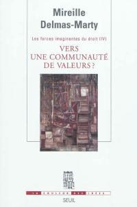 Les forces imaginantes du droit. Volume 4, Vers une communauté de valeurs ?