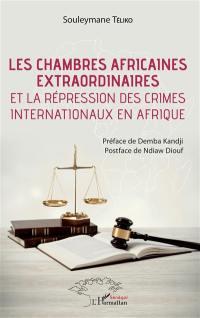 Les chambres africaines extraordinaires et la répression des crimes internationaux en Afrique