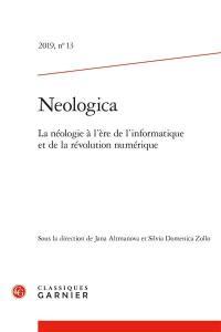 Neologica. n° 13, La néologie à l'ère de l'informatique et de la révolution numérique