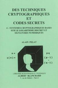 Des techniques cryptographiques et codes secrets. Volume 4, Systèmes cryptographiques basés sur le logarithme discret et signatures numériques