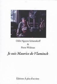Je suis Maurice de Vlaminck