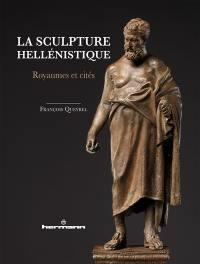 La sculpture hellénistique. Volume 2, Royaumes et cités