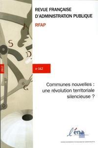 Revue française d'administration publique. n° 162, Communes nouvelles