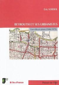 Beyrouth et ses urbanistes : une ville en plans, 1946-1975