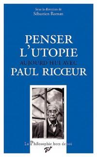 Penser l'utopie aujourd'hui avec Paul Ricoeur