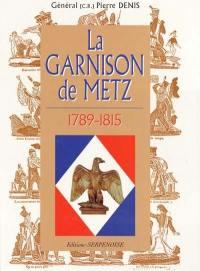 La garnison de Metz. Vol. 2. 1789-1815