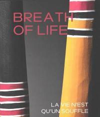 Breath of life = La vie n'est qu'un souffle