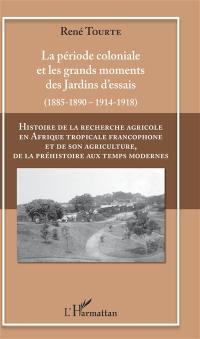 Histoire de la recherche agricole en Afrique tropicale francophone et de son agriculture, de la préhistoire aux temps modernes. Volume 2, La période coloniale et les grands moments des jardins d'essais