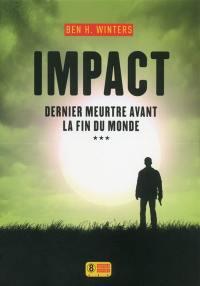 Dernier meurtre avant la fin du monde. Volume 3, Impact