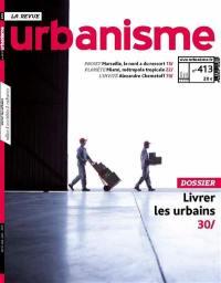 Urbanisme. n° 413, Livrer les urbains