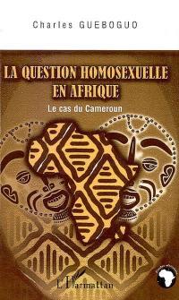 La question homosexuelle en Afrique