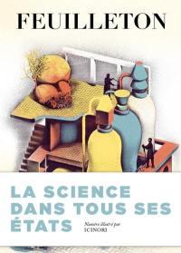 Feuilleton, n° 14. La science dans tous ses états