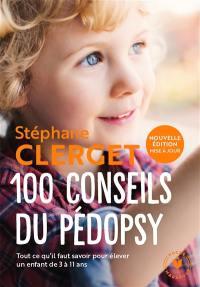 100 conseils du pédopsy : tout ce qu'il faut savoir pour élever un enfant de 3 à 11 ans