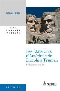 Les Etats-Unis d'Amérique de Lincoln à Truman