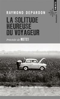La solitude heureuse du voyageur; Précédé de Notes