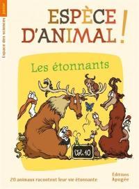 Espèce d'animal !. Volume 10, Les étonnants