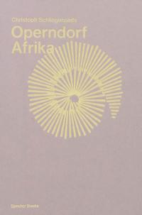 Christoph Schlingensiefs Operndorf Afrika