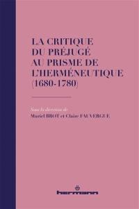 La critique du préjugé au prisme de l'herméneutique (1680-1780)