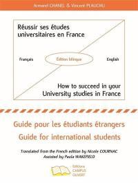 Réussir ses études universitaires en France : guide pour les étudiants étrangers. How to succeed in your university studies in France : guide for international students