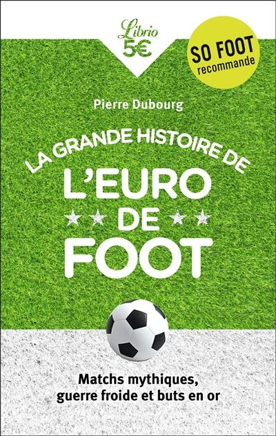 La grande histoire de l'Euro de foot : matchs mythiques, guerre froide et buts en or