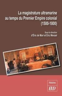 La magistrature ultramarine au temps du premier empire colonial (1500-1800)