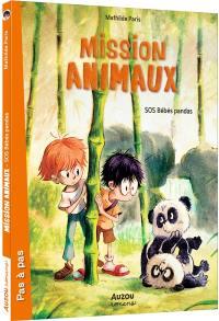 Mission animaux. Volume 3, SOS bébés pandas