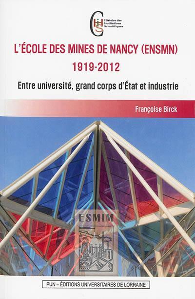 L'Ecole des mines de Nancy (ENSMN) : 1919-2012 : entre université, grand corps d'Etat et industrie