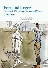 Fernand Léger : lettres à Charlotte et André Mare (1906-1932)
