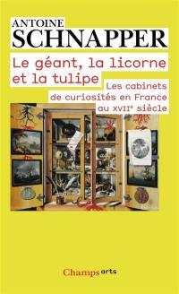 Les cabinets de curiosités en France au XVIIe siècle, Le géant, la licorne et la tulipe