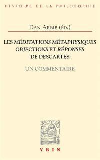 Les Méditations métaphysiques, objections et réponses de Descartes