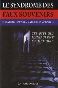 Le syndrome des faux souvenirs et le mythe des souvenirs refoulés