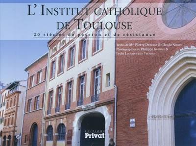 L'Institut catholique de Toulouse : 20 siècles de passion et de résistance