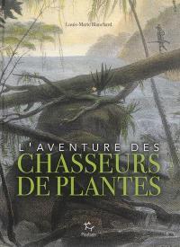L'aventure des chasseurs de plantes