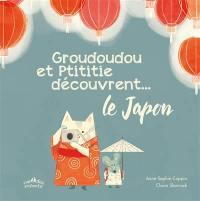 Groudoudou et Ptititie découvrent... le Japon