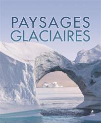 Paysages glaciaires = Ice worlds = Eiswelten