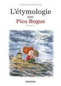 L'étymologie avec Pico Bogue. Volume 3,