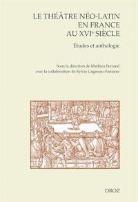 Le théâtre néo-latin en France au XVIe siècle