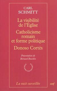 La visibilité de l'Eglise; Catholicisme romain et forme politique; Donoso Cortés